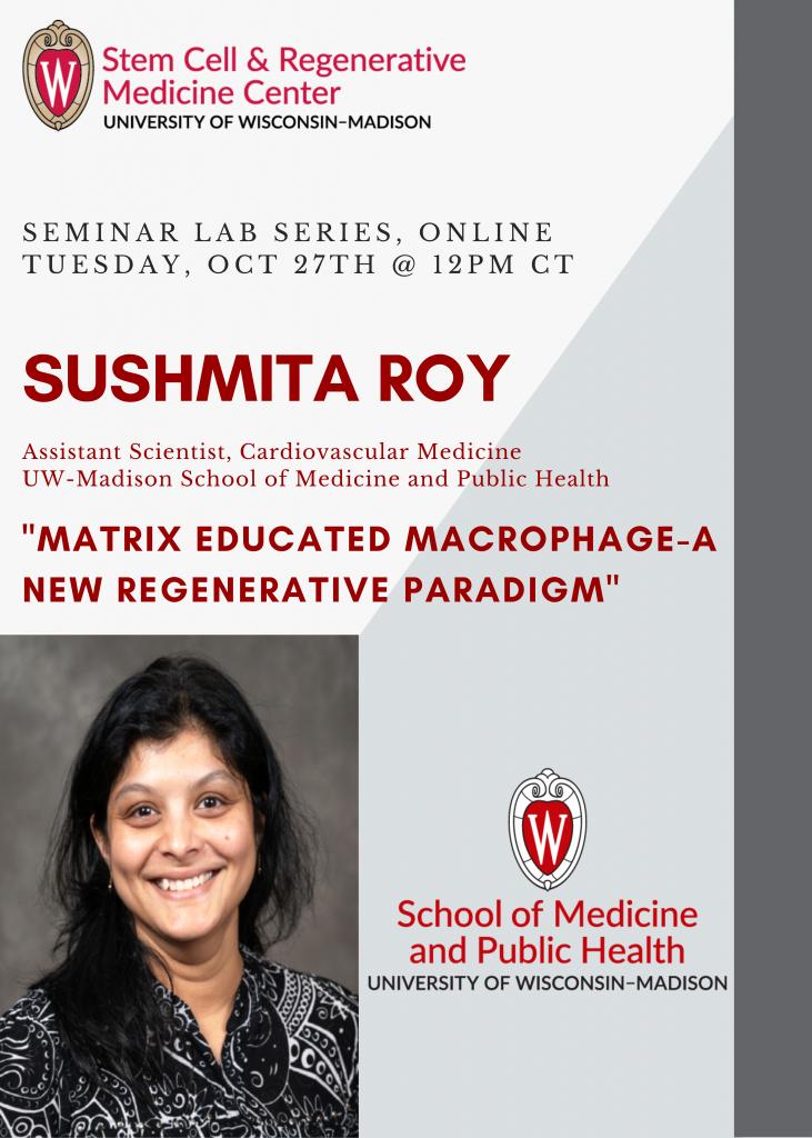 "SCRMC Seminar Lab Series, ONLINE Tuesday, Oct 27th @ 12PM CT ; Sushmita Roy; Assistant Scientist SMPH/MEDICINE/CARDIOLOGY presents, ""Matrix Educated Macrophage-A New Regenerative Paradigm"""