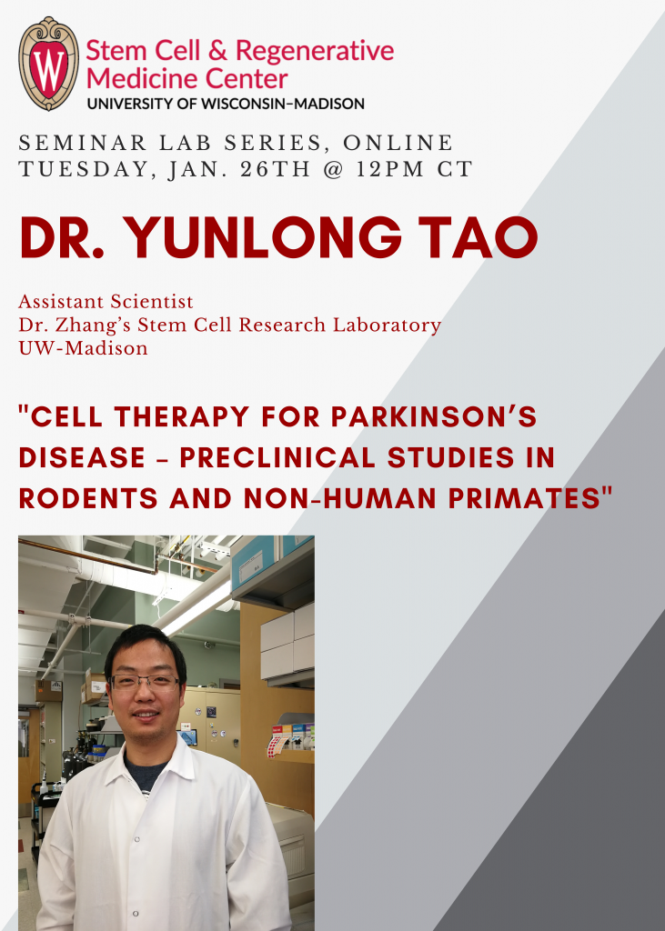 """SCRMC Seminar Lab Series, ONLINE Tuesday, Jan 26TH 2021 @ 12PM CT; Dr. Yunlong Tao Assistant Scientist Dr. Zhang's Stem Cell Research Laboratory presents, """"Cell Therapy for Parkinson's Disease – Preclinical Studies in Rodents and Non-human Primates"""""""
