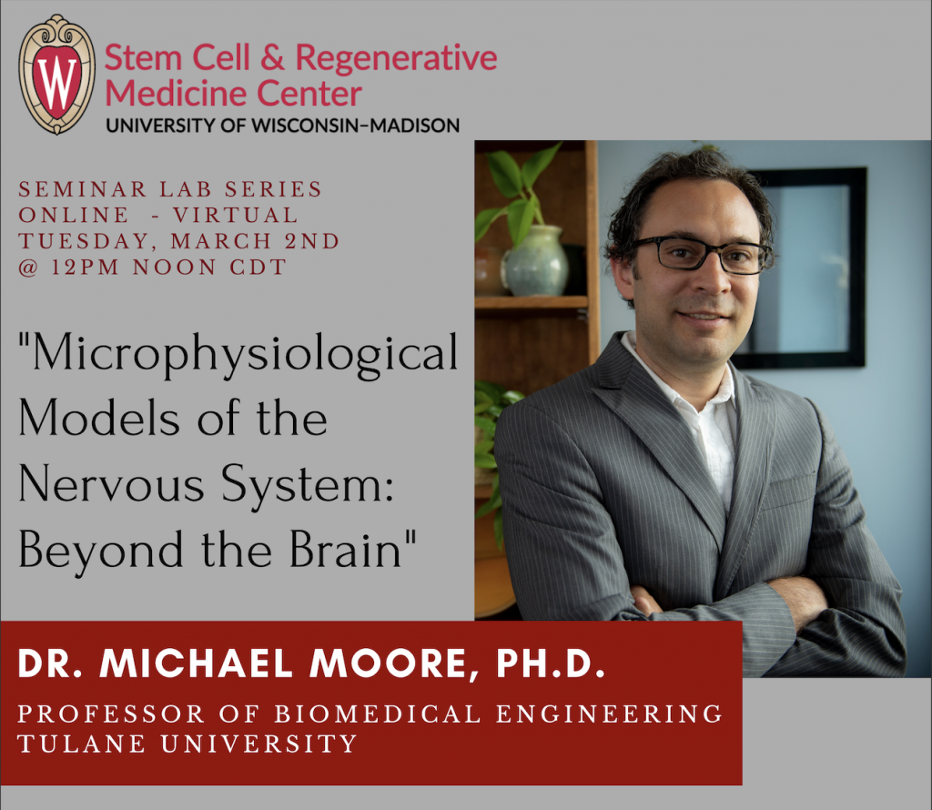 """SCRMC Seminar Lab Series, ONLINE Tuesday, March 2nd 2021 @ 12PM CT - Dr. Michael Moore, PhD from Tulane University presents, """"Microphysiological Models of the Nervous System: Beyond the Brain"""""""