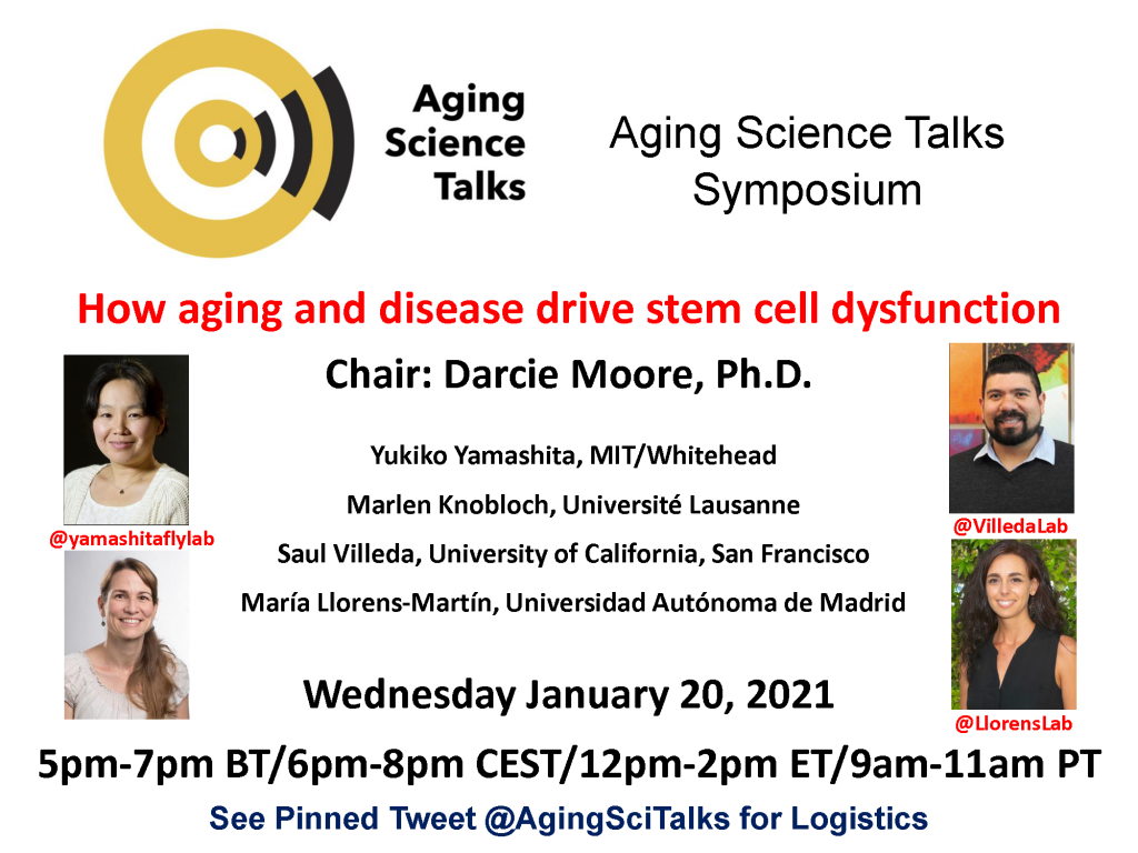 How aging and disease drive stem cell dysfunction, Chair: Darcie Moore; January 20, 2020 12-2pm ET/11am-1pm CT/9am-11am PT;  Yukiko Yamashita, Non-random sister chromatid segregation and ribosomal DNA maintenance Maria Llorens-Martin, Human adult hippocampal neurogenesis during physiological and pathological aging Saul Villeda, Bloodborne factors driving brain aging Marlen Knobloch, Lipid droplets regulate stem cell behavior